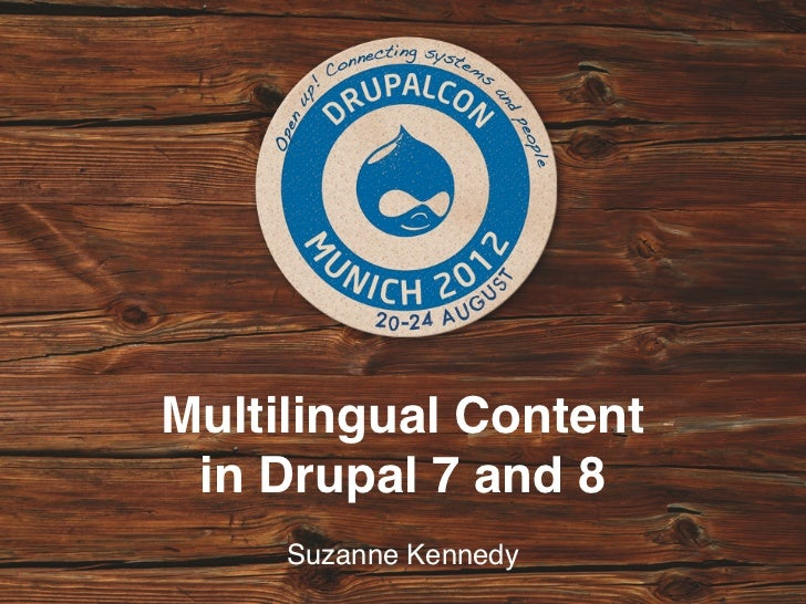 Multilingual Content in Drupal 7 and 8     Suzanne Kennedy