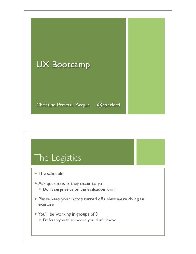UX Bootcamp Christine Perfetti, Acquia @cperfetti The Logistics The schedule Ask questions as they occur to you Don't surp...