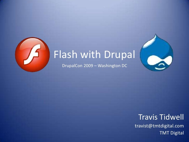 Flash with Drupal  DrupalCon 2009 – Washington DC                                        Travis Tidwell                   ...