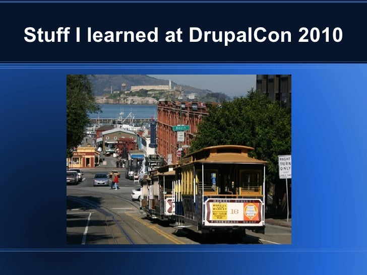 Stuff I learned at DrupalCon 2010