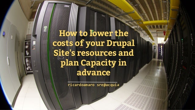 Carbon Fiber Tank, SpaceX How to lower the costs of your Drupal Site's resources and plan Capacity in advance ricardoamaro...