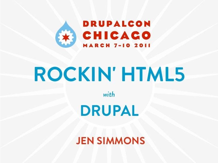 ROCKIN HTML5       with   DRUPAL   JEN SIMMONS