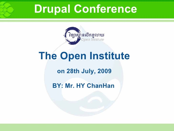 The Open Institute on 28th July, 2009  BY: Mr. HY ChanHan  Drupal Conference