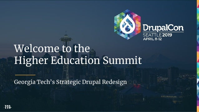 Welcome to the Higher Education Summit Georgia Tech's Strategic Drupal Redesign