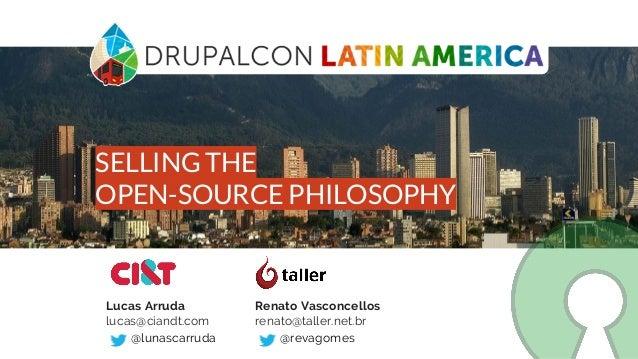 Lucas Arruda lucas@ciandt.com @lunascarruda Renato Vasconcellos renato@taller.net.br @revagomes SELLING THE OPEN-SOURCE PH...