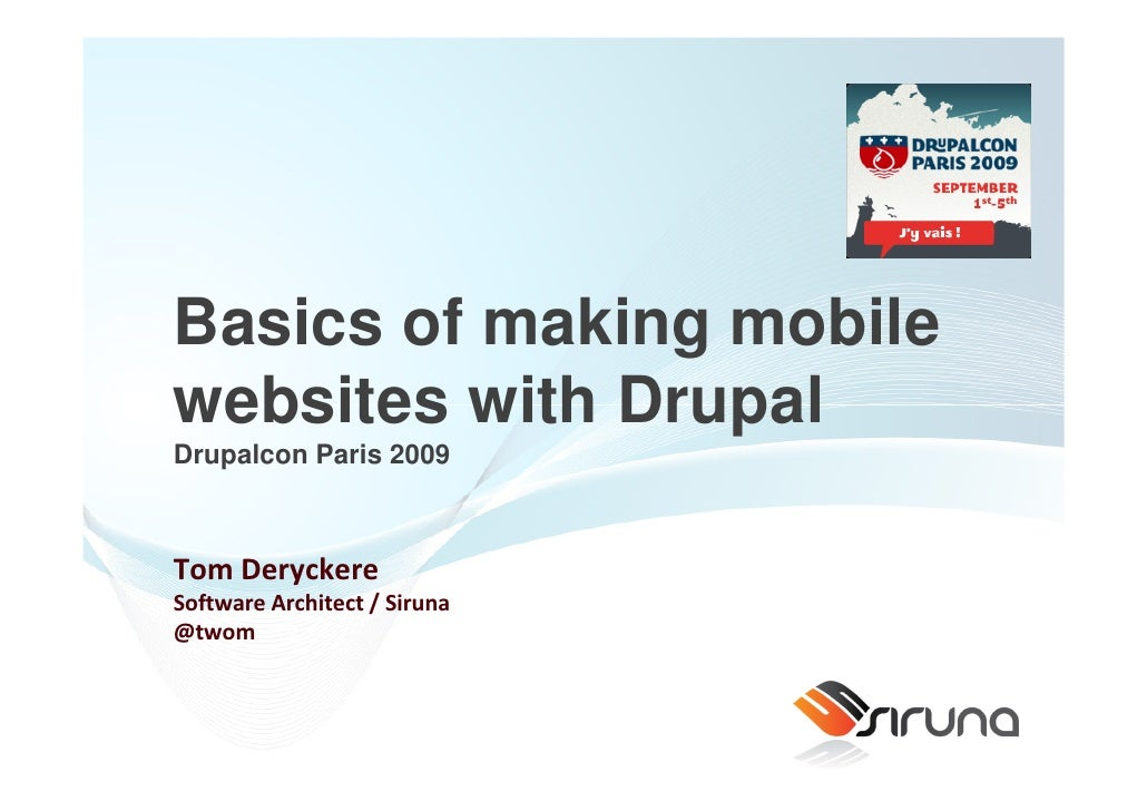 Basics of making mobile websites with Drupal Drupalcon Paris 2009    Tom Deryckere Software Architect / Siruna @twom