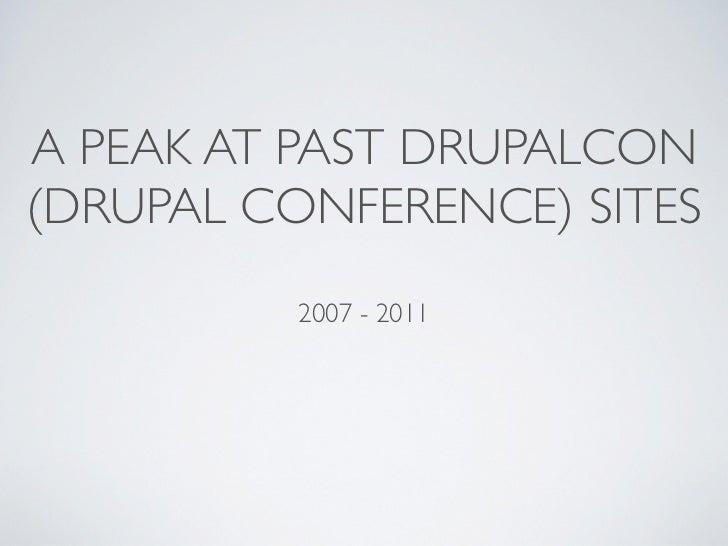 A PEAK AT PAST DRUPALCON(DRUPAL CONFERENCE) SITES          2007 - 2011