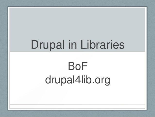 Drupal in LibrariesBoFdrupal4lib.org