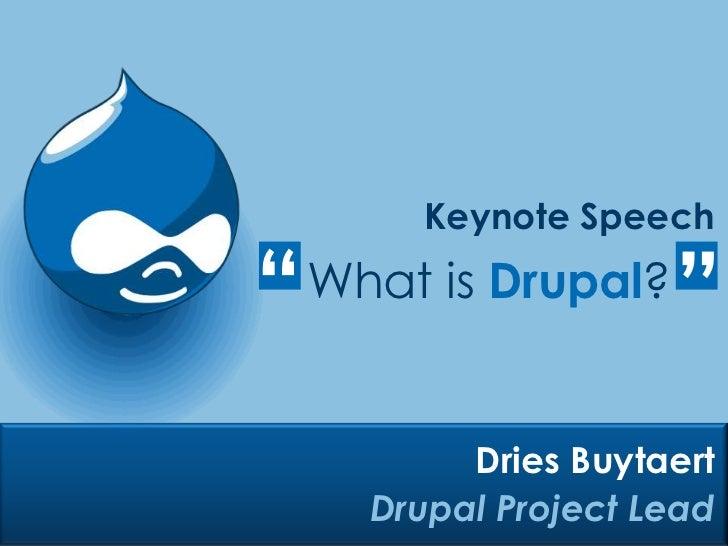 "Keynote Speech<br />""<br />""<br />What is Drupal?<br />Dries Buytaert<br />Drupal Project Lead<br />"