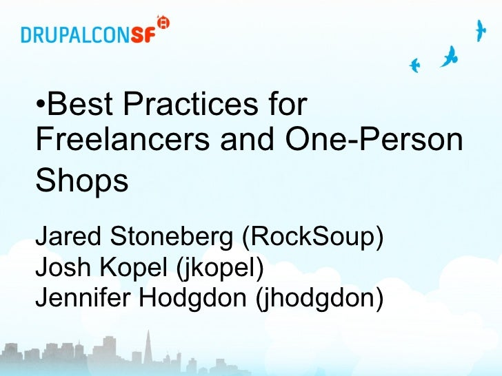 Best Practices for Freelancers and One-Person Shops     Jared Stoneberg (RockSoup)   Josh Kopel (jkopel)   Jennifer Hodgdo...