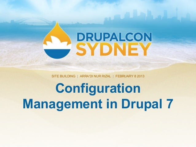 Configuration Management in Drupal 7 SITE BUILDING | ARRA'DI NUR RIZAL | FEBRUARY 8 2013
