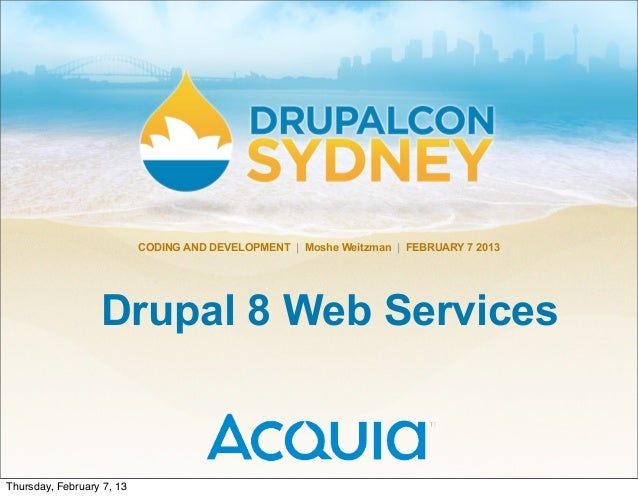 CODING AND DEVELOPMENT   Moshe Weitzman   FEBRUARY 7 2013                  Drupal 8 Web ServicesThursday, February 7, 13