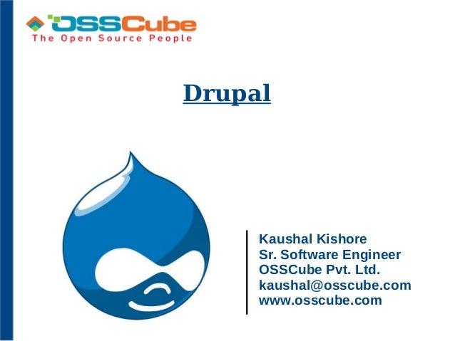 DrupalKaushal KishoreSr. Software EngineerOSSCube Pvt. Ltd.kaushal@osscube.comwww.osscube.com