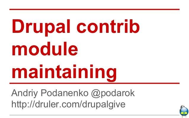 Drupal contrib module maintaining Andriy Podanenko @podarok http://druler.com/drupalgive