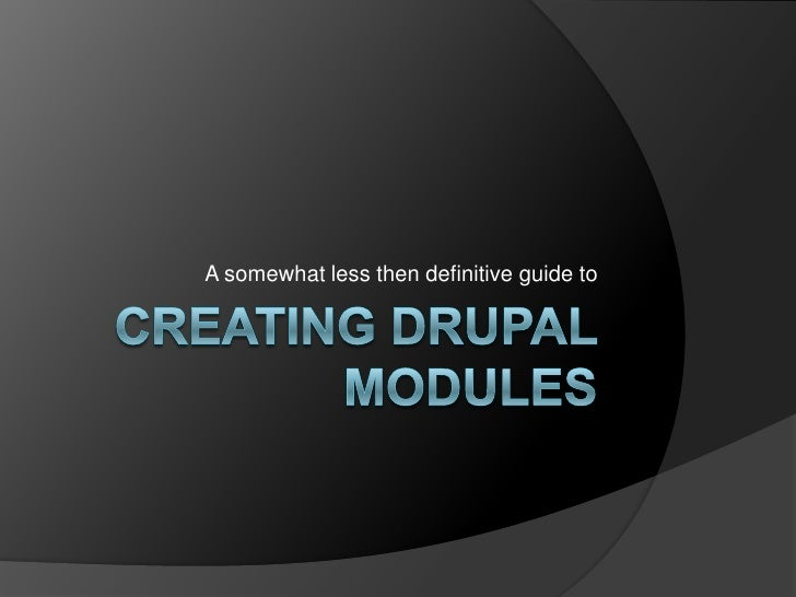 Creating Drupal Modules<br />A somewhat less then definitive guide to<br />