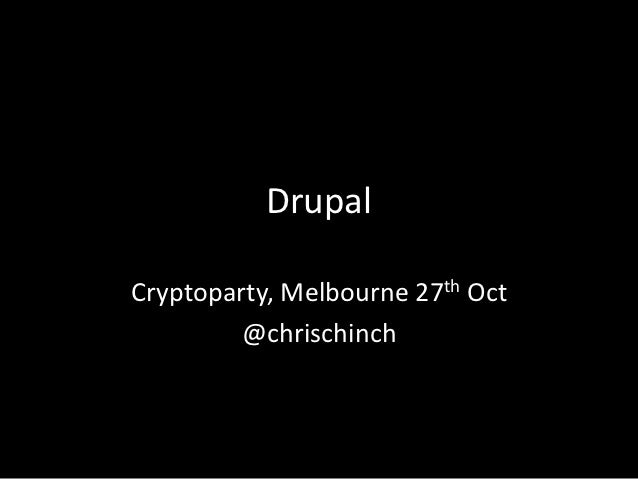 DrupalCryptoparty, Melbourne 27th Oct         @chrischinch