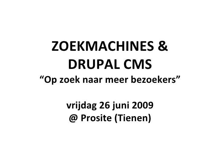 """ZOEKMACHINES & DRUPAL CMS """" Op zoek naar meer bezoekers"""" vrijdag 26 juni 2009 @ Prosite (Tienen)"""