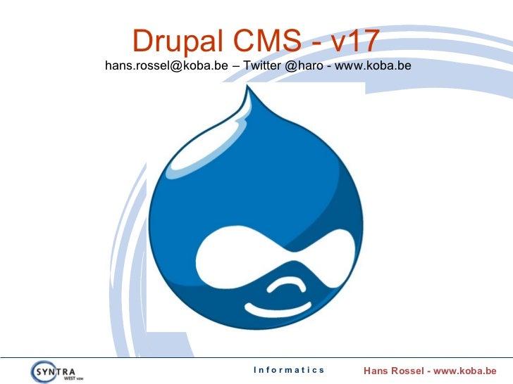 Drupal CMS - v17hans.rossel@koba.be – Twitter @haro - www.koba.be                       Informatics       Hans Rossel - ww...