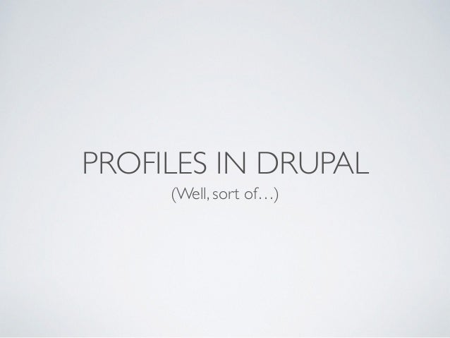 PROFILES IN DRUPAL (Well, sort of…)