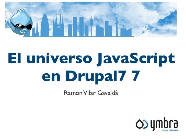El universo JavaScript     en Drupal7 7       Ramon Vilar Gavaldà
