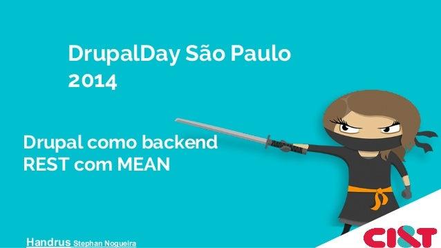 Drupal como backend REST com MEAN Handrus Stephan Nogueira DrupalDay São Paulo 2014