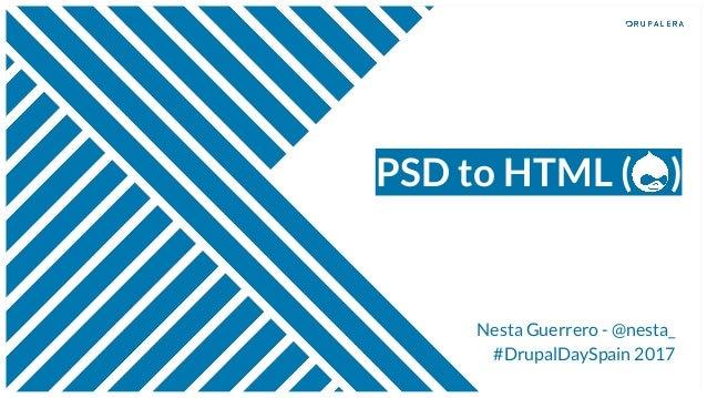 PSD to HTML ( ) Nesta Guerrero - @nesta_ #DrupalDaySpain 2017