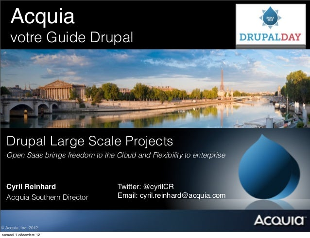 Acquia! ! ! !          !    votre Guide Drupal  Drupal Large Scale Projects  Open Saas brings freedom to the Cloud and Fle...