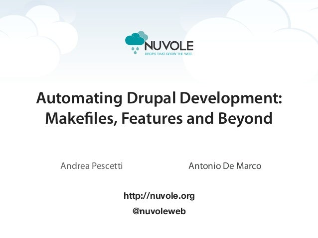 Automating Drupal Development: Makefiles, Features and Beyond   Andrea Pescetti                  Antonio De Marco         ...