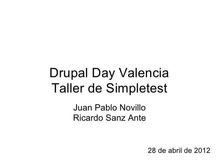 Drupal Day ValenciaTaller de Simpletest   Juan Pablo Novillo   Ricardo Sanz Ante                        28 de abril de 2012