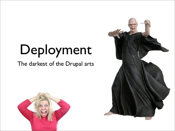 Deployment The darkest of the Drupal arts
