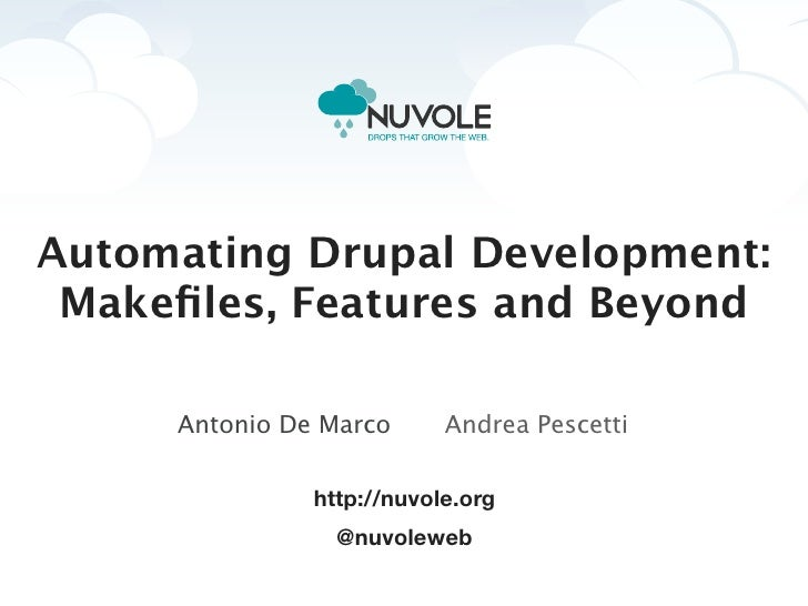 Automating Drupal Development: Makefiles, Features and Beyond     Antonio De Marco      Andrea Pescetti               http:...