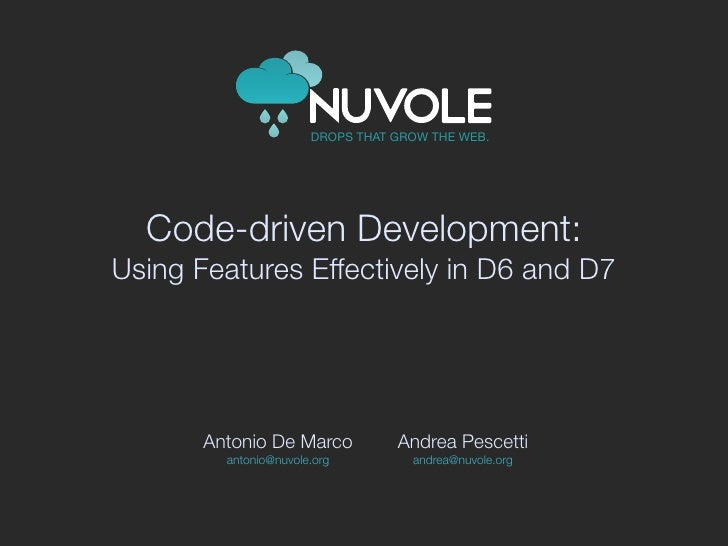 Code-driven Development:Using Features Effectively in D6 and D7       Antonio De Marco       Andrea Pescetti         anton...