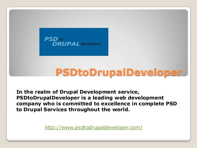 PSDtoDrupalDeveloper In the realm of Drupal Development service, PSDtoDrupalDeveloper is a leading web development company...