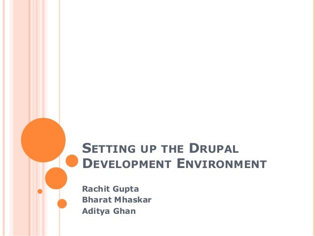 SETTING UP THE DRUPALDEVELOPMENT ENVIRONMENTRachit GuptaBharat MhaskarAditya Ghan