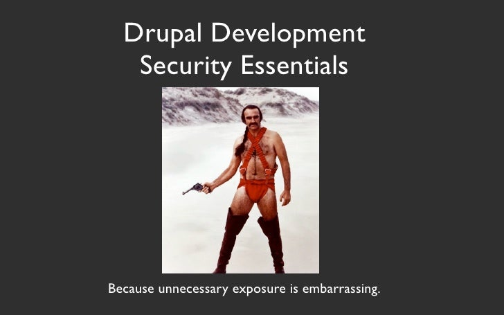 Drupal Development    Security Essentials     Because unnecessary exposure is embarrassing.