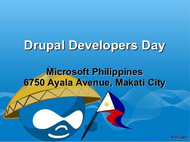 Drupal Developers Day     Microsoft Philippines6750 Ayala Avenue, Makati City                                 10-27-2012