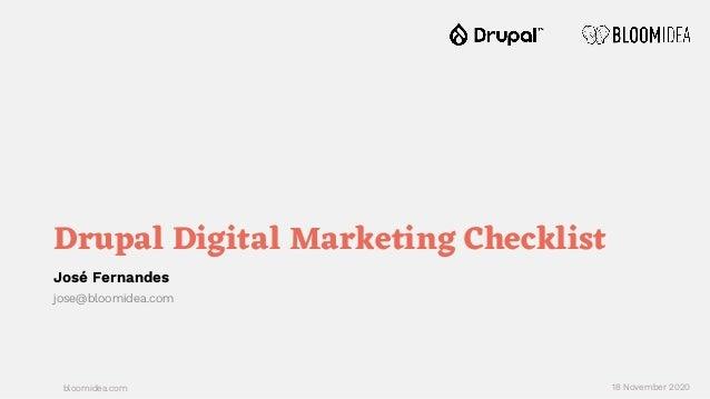 bloomidea.com Drupal Digital Marketing Checklist José Fernandes jose@bloomidea.com 18 November 2020