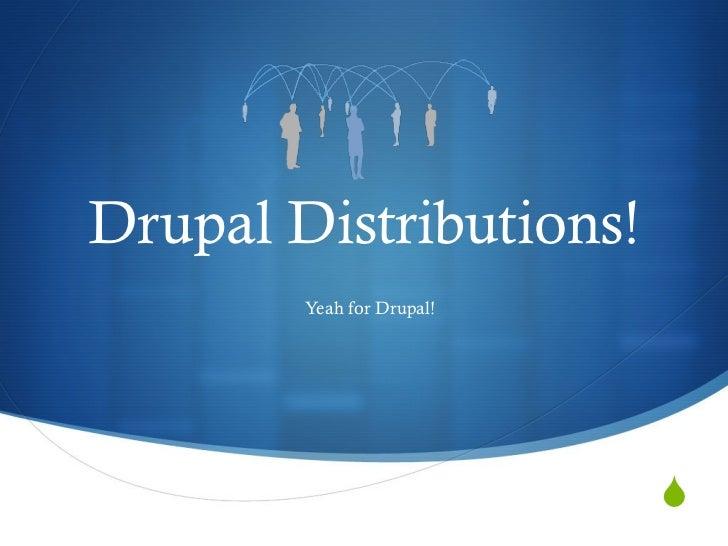 Drupal Distributions! Yeah for Drupal!