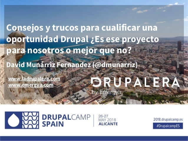 Consejos y trucos para cualificar una oportunidad Drupal ¿Es ese proyecto para nosotros o mejor que no? David Munárriz Fer...