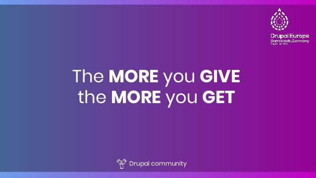 The MORE you GIVE the MORE you GET Drupal community