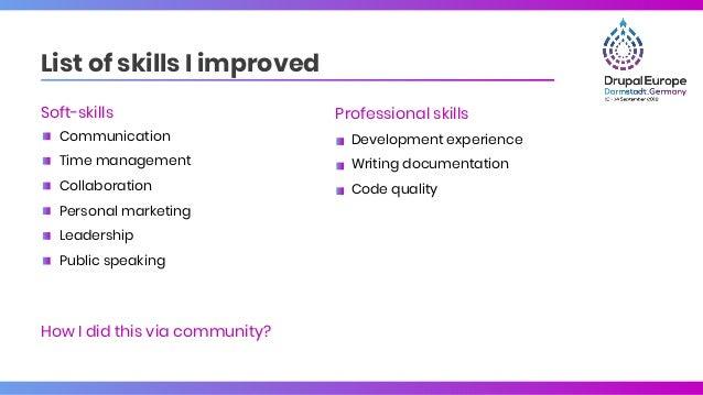List of skills I improved Professional skills Development experience Writing documentation Code quality Soft-skills Commun...