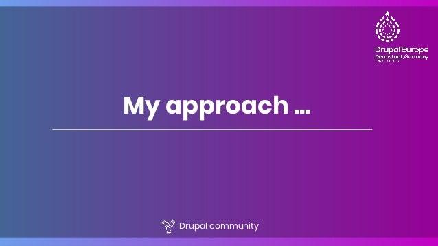 My approach ... Drupal community