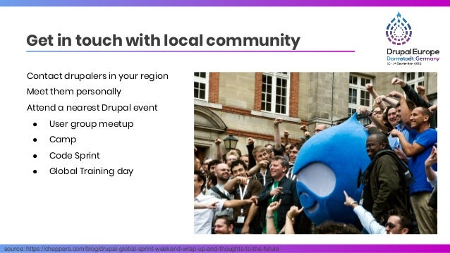 Get in touch with local community source: https://cheppers.com/blog/drupal-global-sprint-weekend-wrap-up-and-thoughts-to-t...