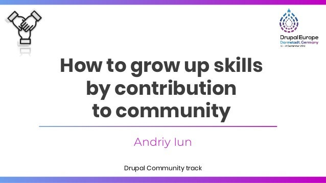 Andriy Iun How to grow up skills by contribution to community Drupal Community track