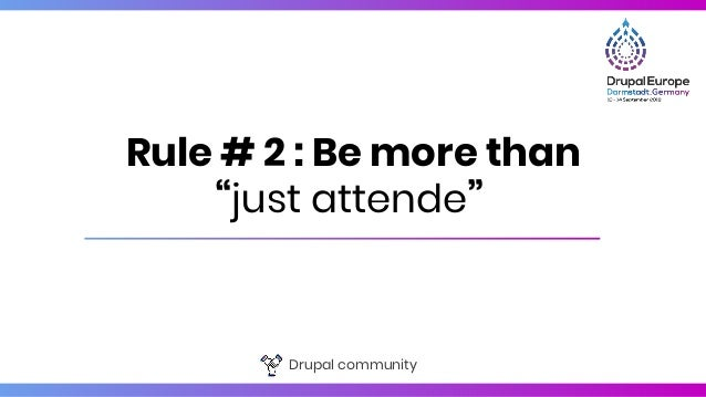 """Drupal community Rule # 2 : Be more than """"just attende"""""""