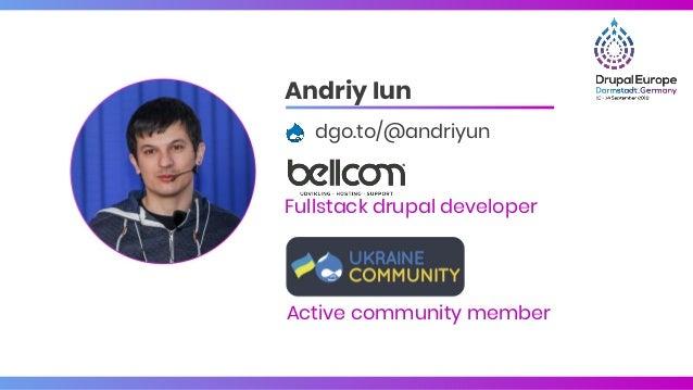 Andriy Iun dgo.to/@andriyun Fullstack drupal developer Active community member