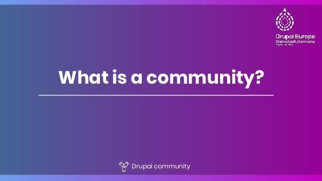 What is a community? Drupal community