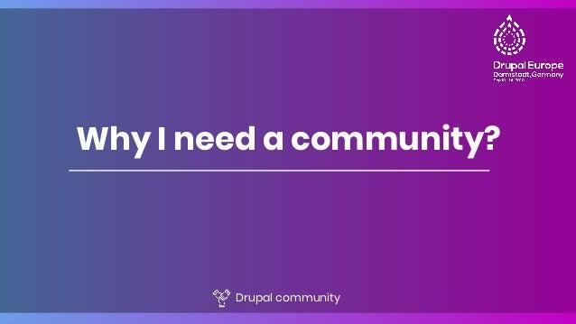 Why I need a community? Drupal community
