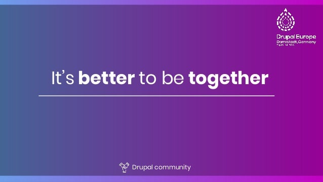 It's better to be together Drupal community