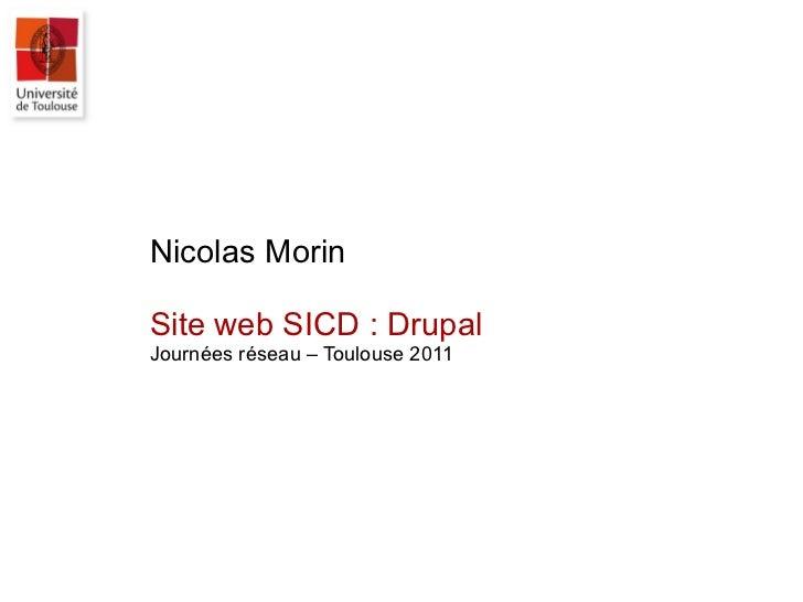 Nicolas Morin Site web SICD: Drupal Journées réseau – Toulouse 2011